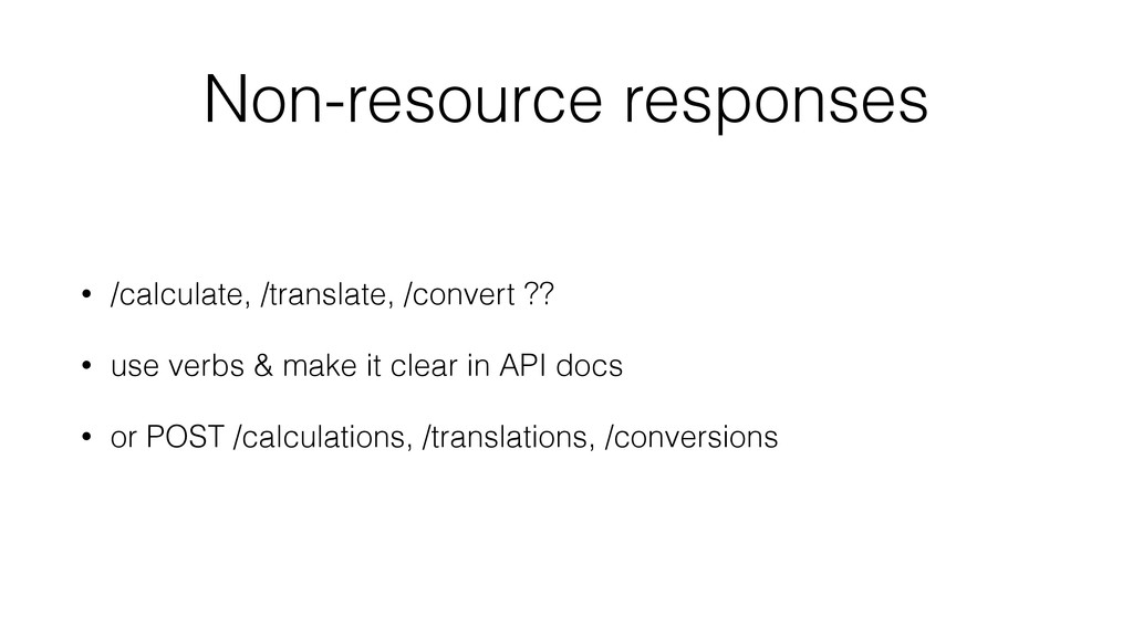 Non-resource responses • /calculate, /translate...