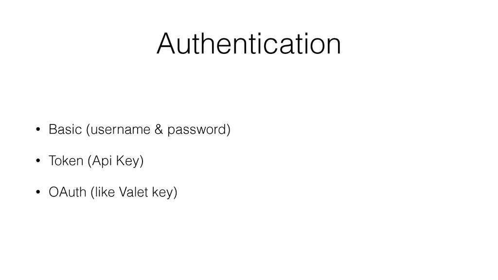 Authentication • Basic (username & password) • ...
