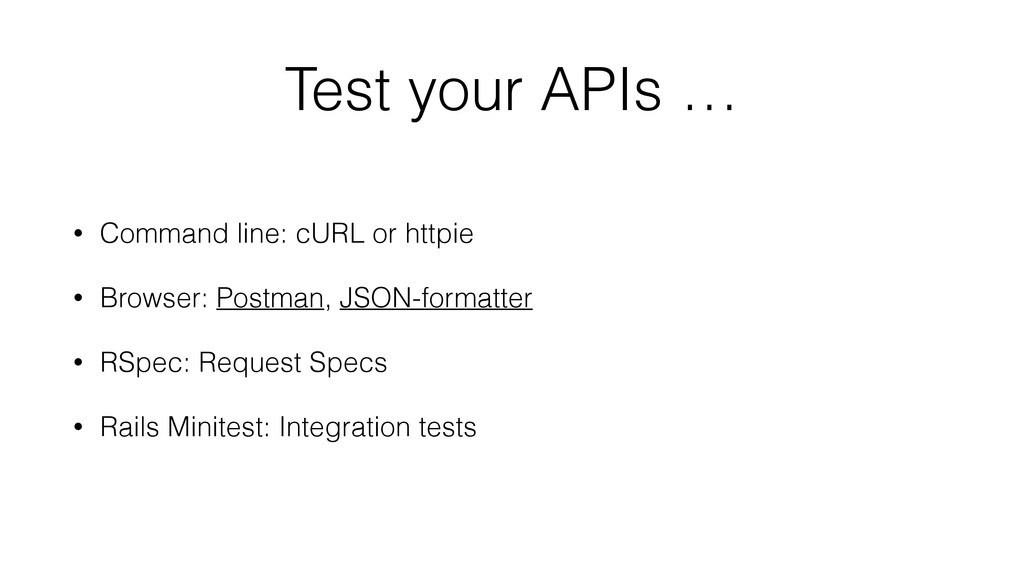 Test your APIs … • Command line: cURL or httpie...
