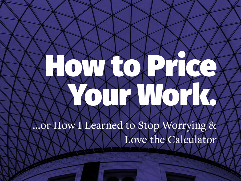 How to Price Your Work. …or How I Learned to St...
