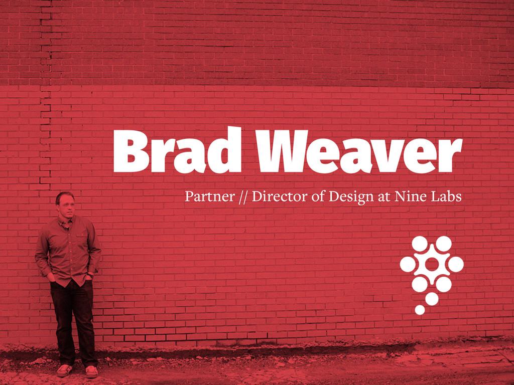 Brad Weaver Partner // Director of Design at Ni...