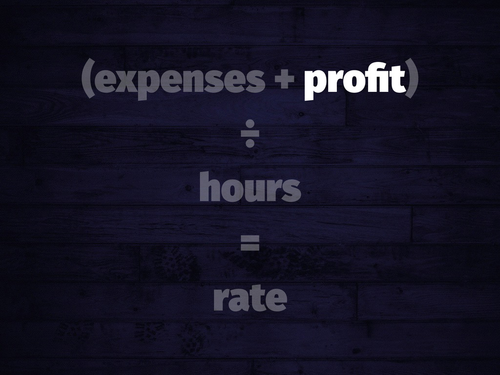 (expenses + profit) ÷ hours = rate
