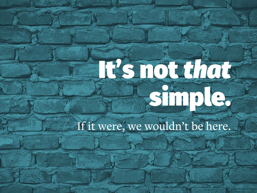 It's not that simple. If it were, we wouldn't b...