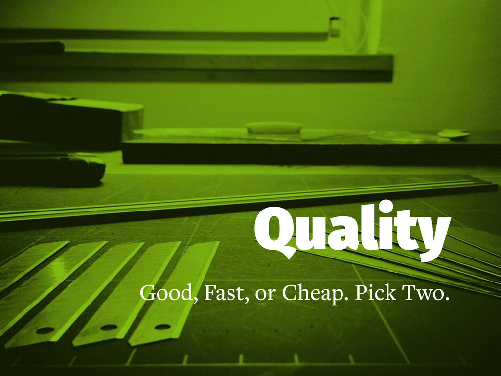 Quality Good, Fast, or Cheap. Pick Two.