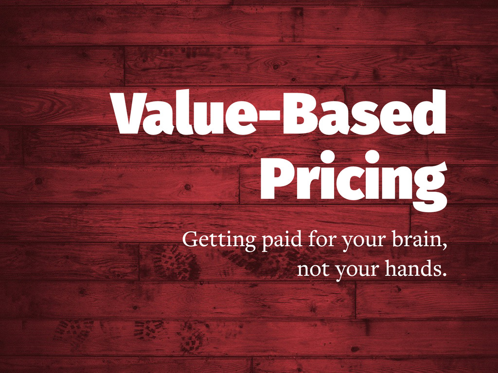 Value-Based Pricing Getting paid for your brain...