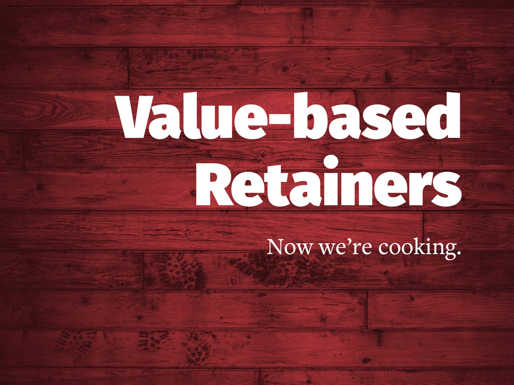 Value-based Retainers Now we're cooking.