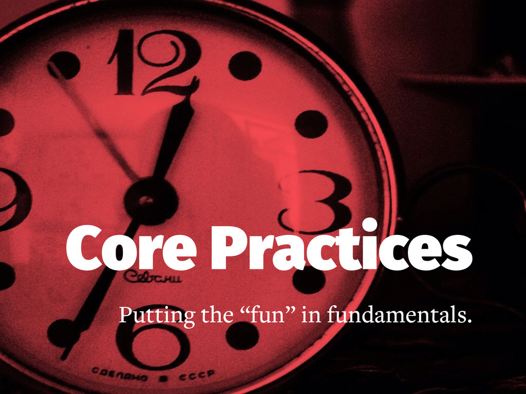 """Core Practices Putting the """"fun"""" in fundamental..."""