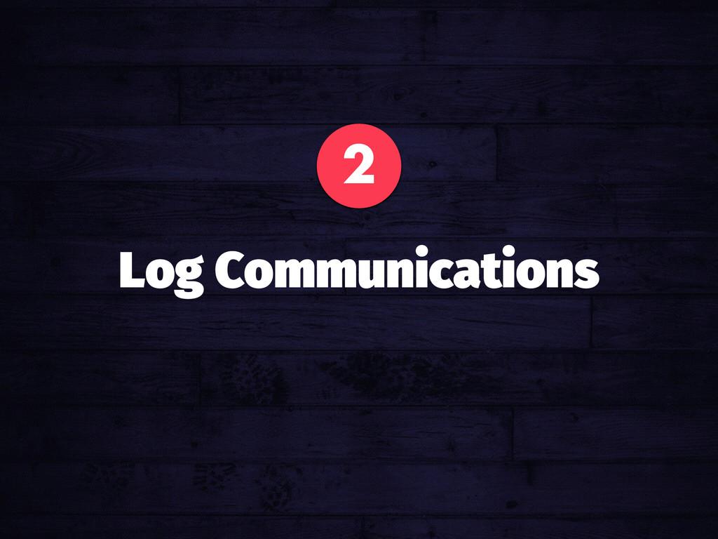 2 Log Communications
