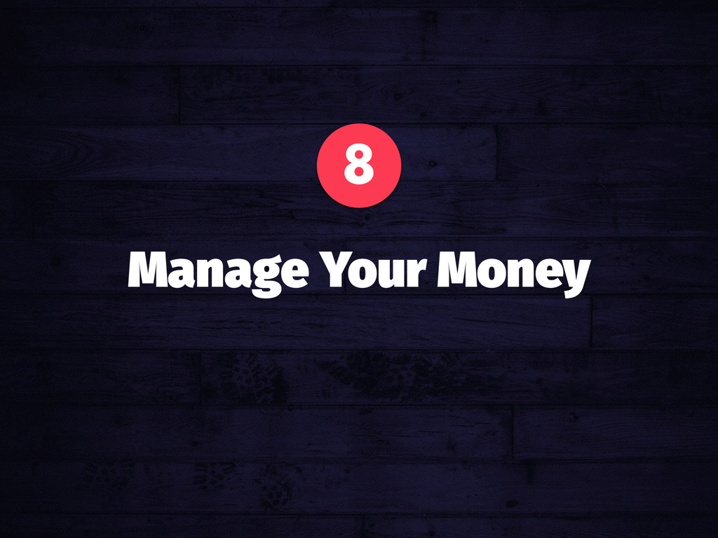 8 Manage Your Money