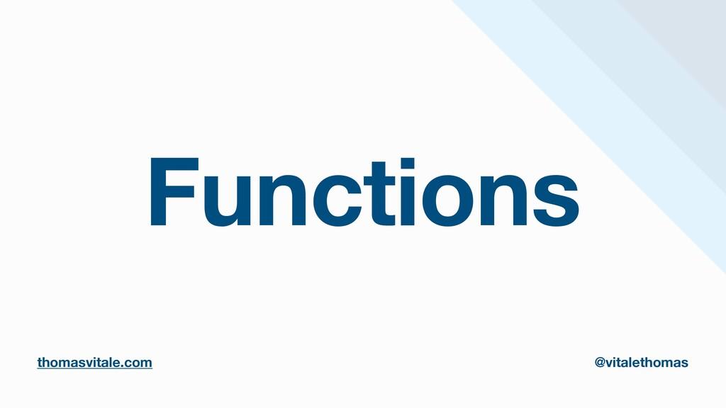 Functions thomasvitale.com @vitalethomas thomas...