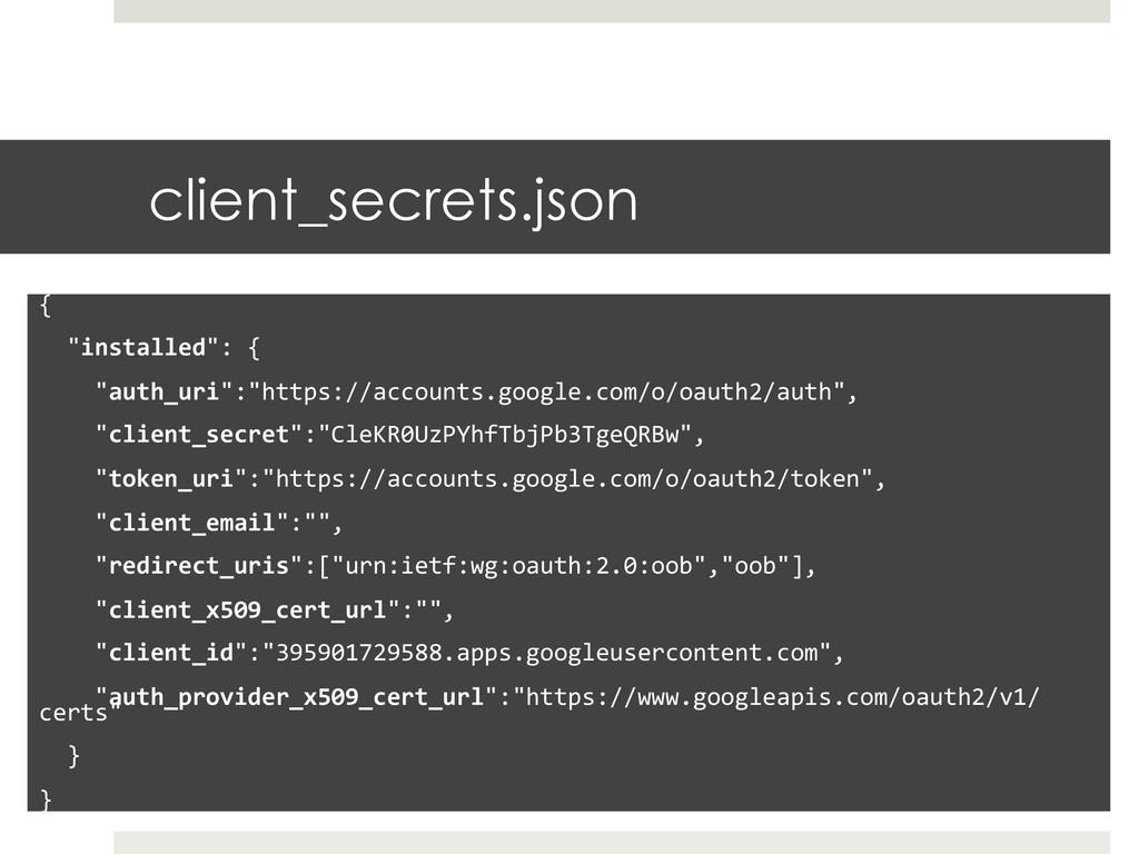 """client_secrets.json {    """"installed"""":..."""