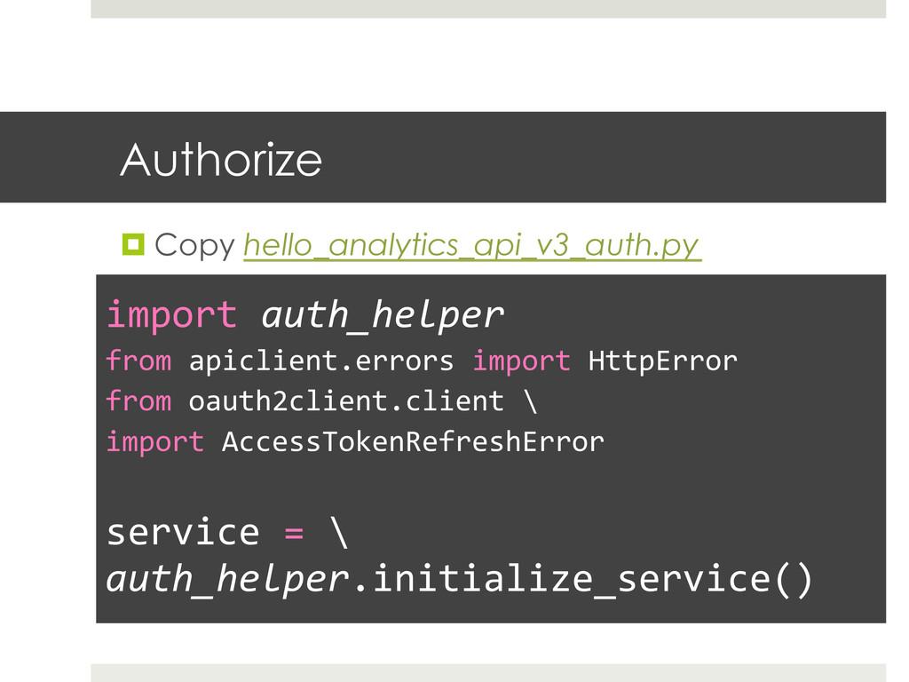 Authorize ¤Copy hello_analytics_api_v3_auth.p...