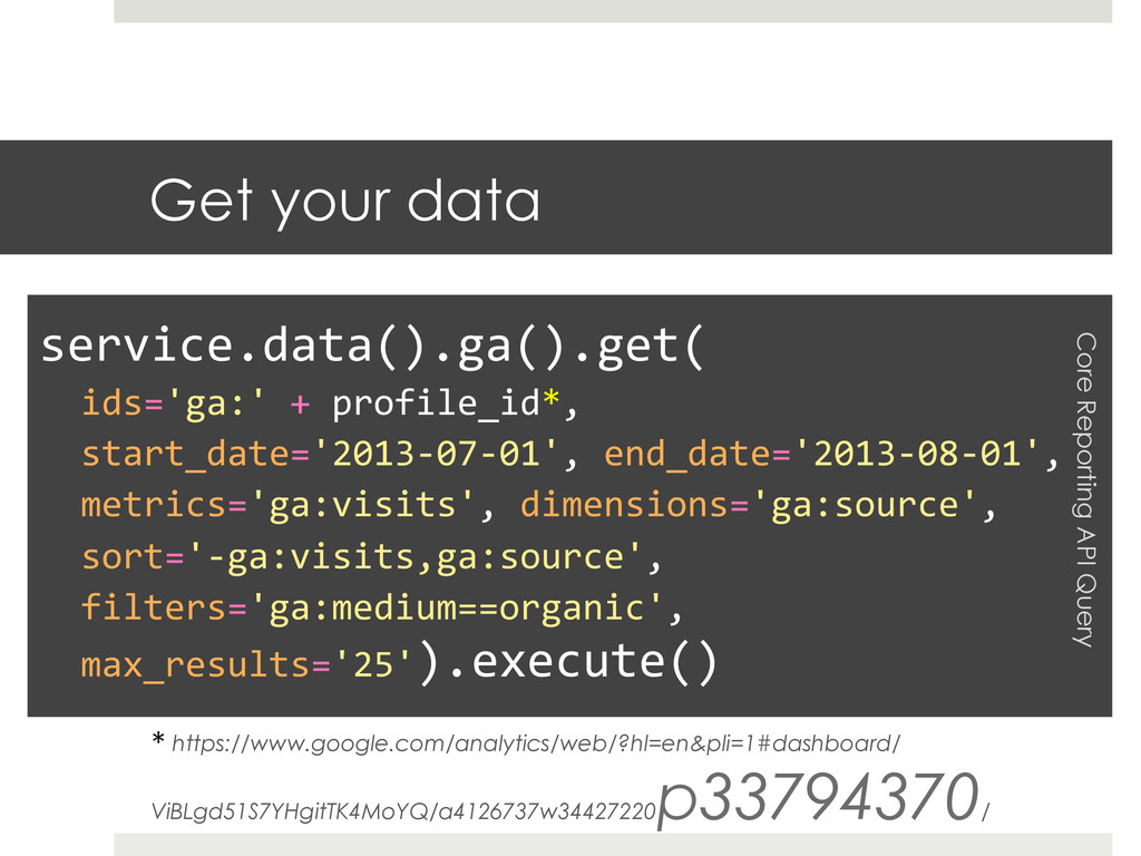 Get your data * https://www.google.com/analytic...