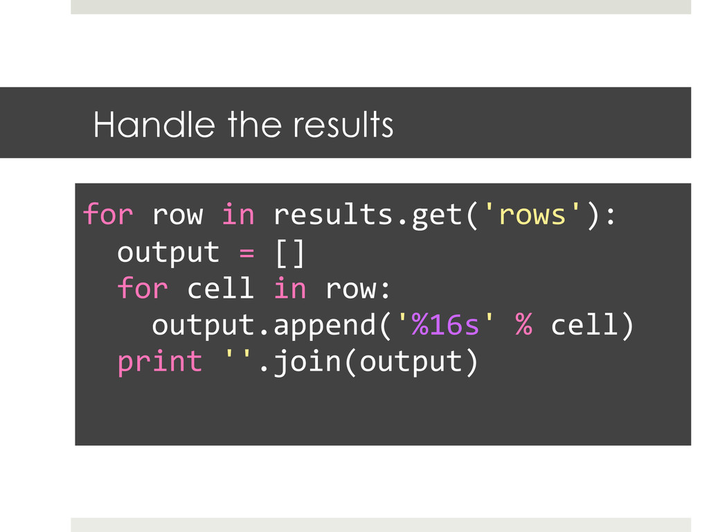 Handle the results   for row in res...