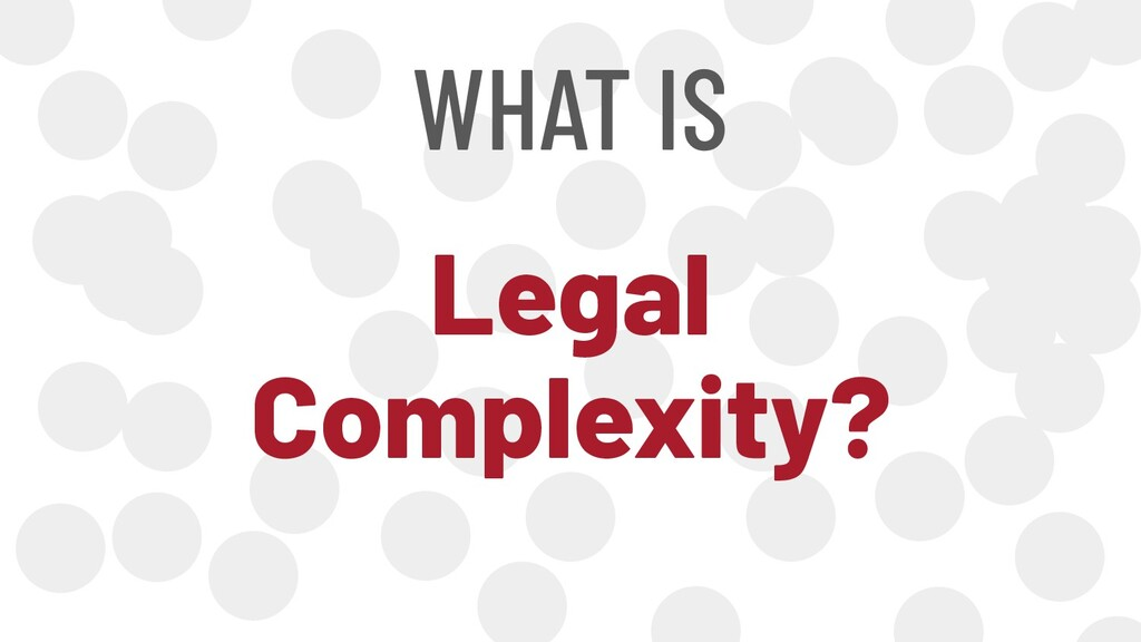 WHAT IS Legal Complexity?