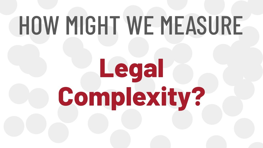HOW MIGHT WE MEASURE Legal Complexity?