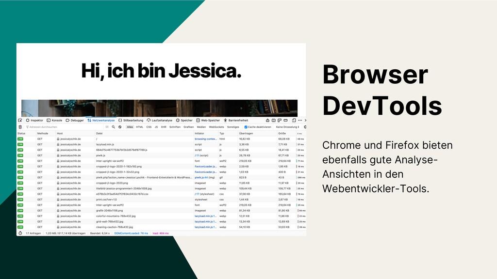 Browser DevTools Chrome und Firefox bieten eben...
