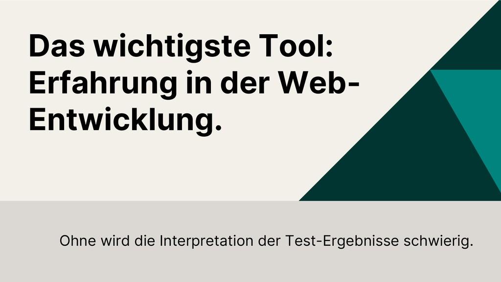 Das wichtigste Tool: Erfahrung in der Web- Entw...