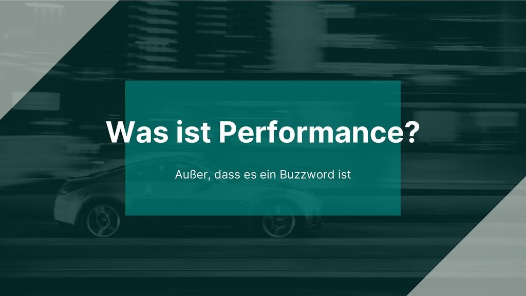 Was ist Performance? Außer, dass es ein Buzzwor...