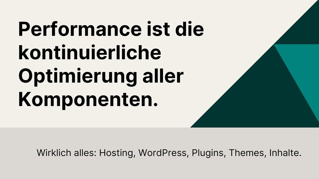 Performance ist die kontinuierliche Optimierung...