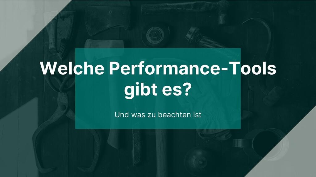 Welche Performance-Tools gibt es? Und was zu be...