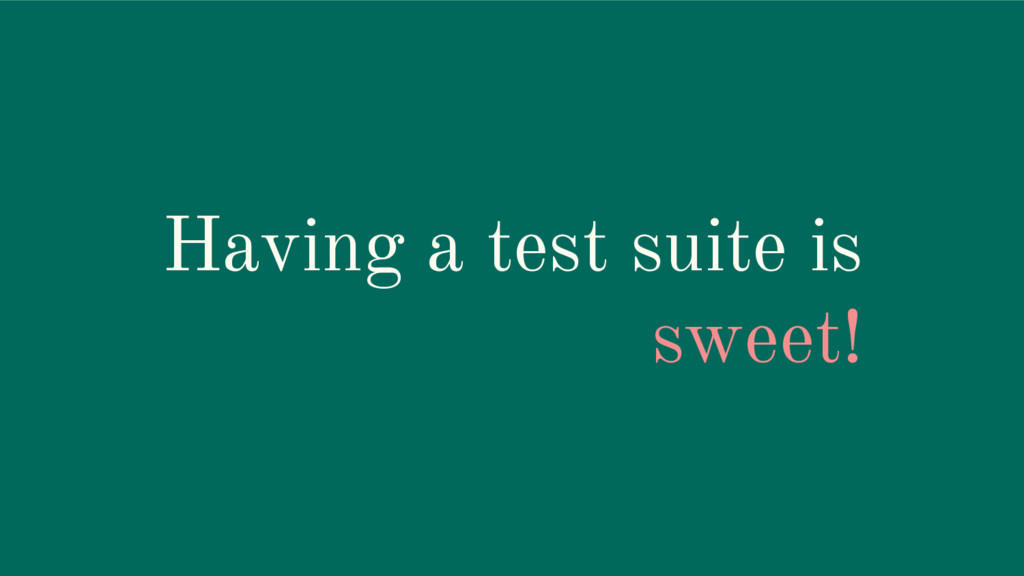 Having a test suite is sweet!