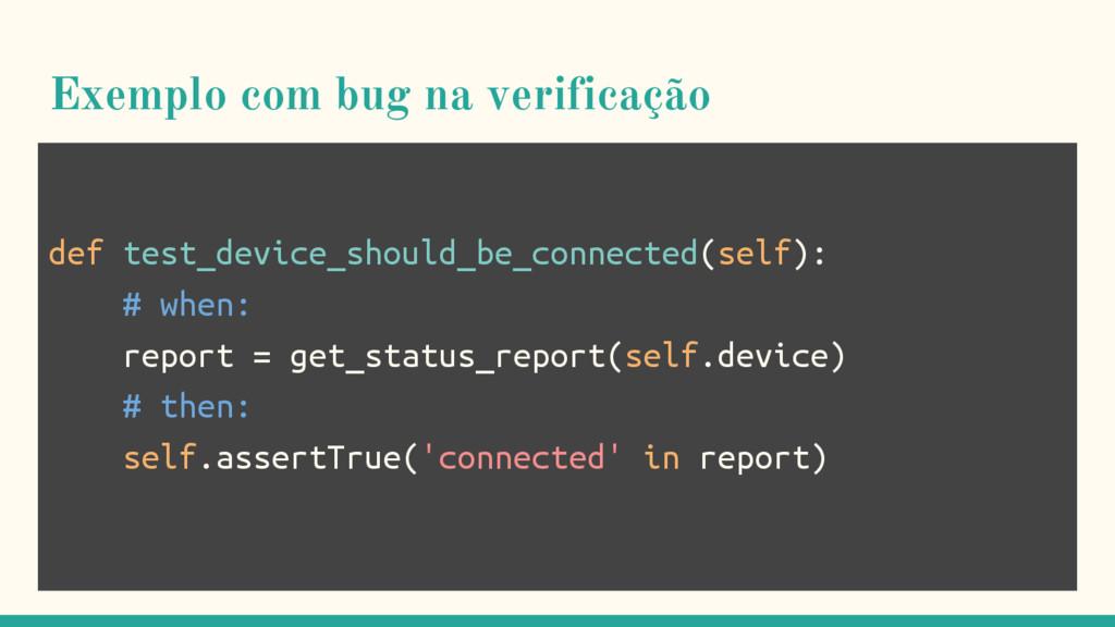 Exemplo com bug na verificação def test_device_...