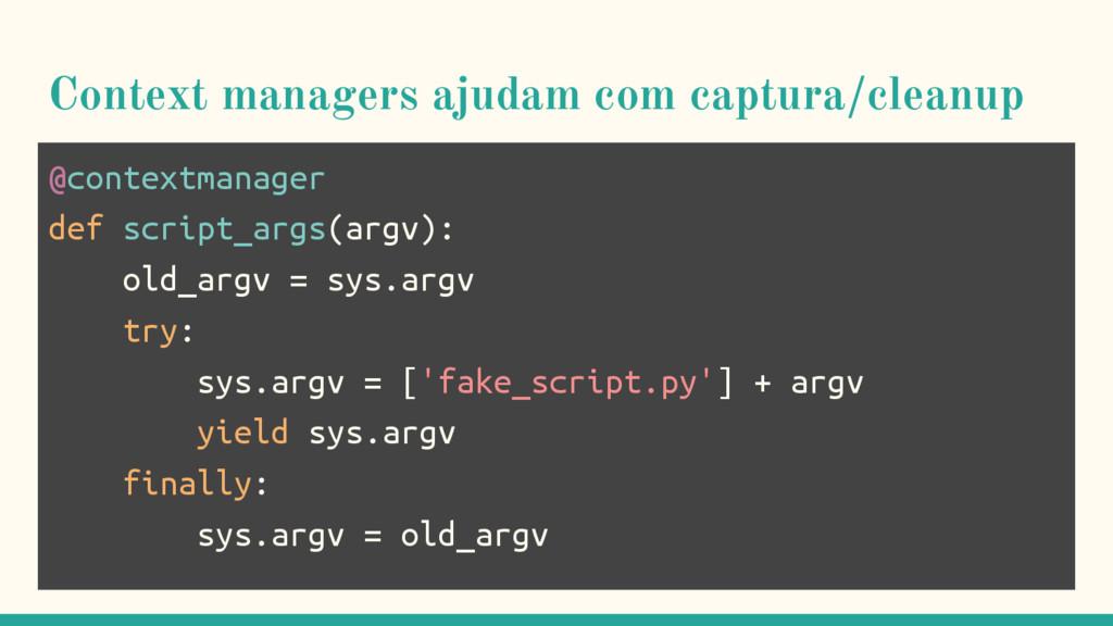 Context managers ajudam com captura/cleanup @co...