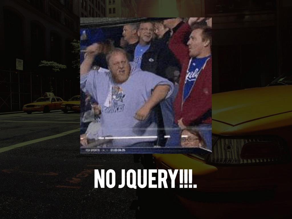 No jquery!!!.