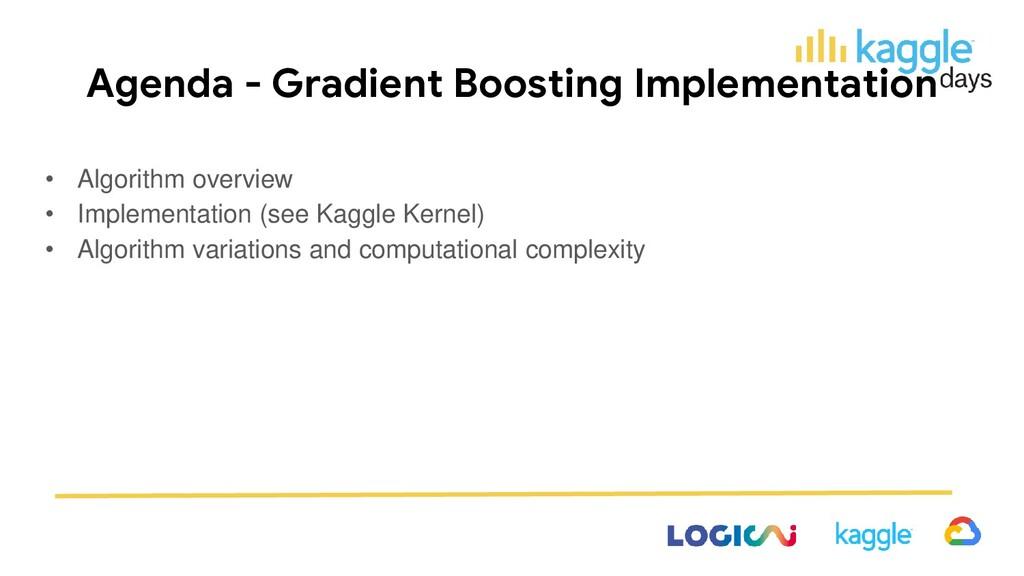 Agenda - Gradient Boosting Implementation • Alg...