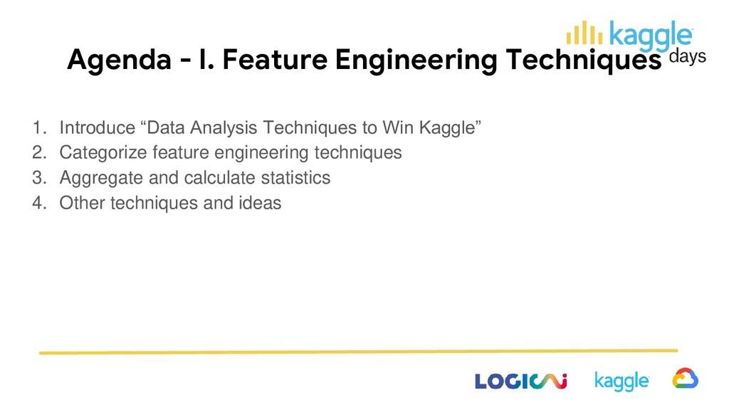 Agenda - I. Feature Engineering Techniques 1. I...