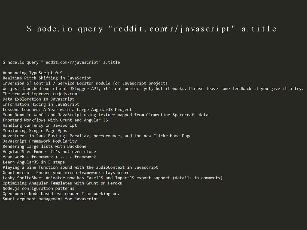 """$ node.io query """"reddit.com/r/javascript"""" a.tit..."""
