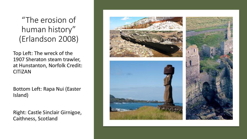 """The erosion of human history"" (Erlandson 2008)..."