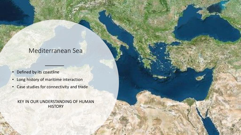 Mediterranean Sea • Defined by its coastline • ...