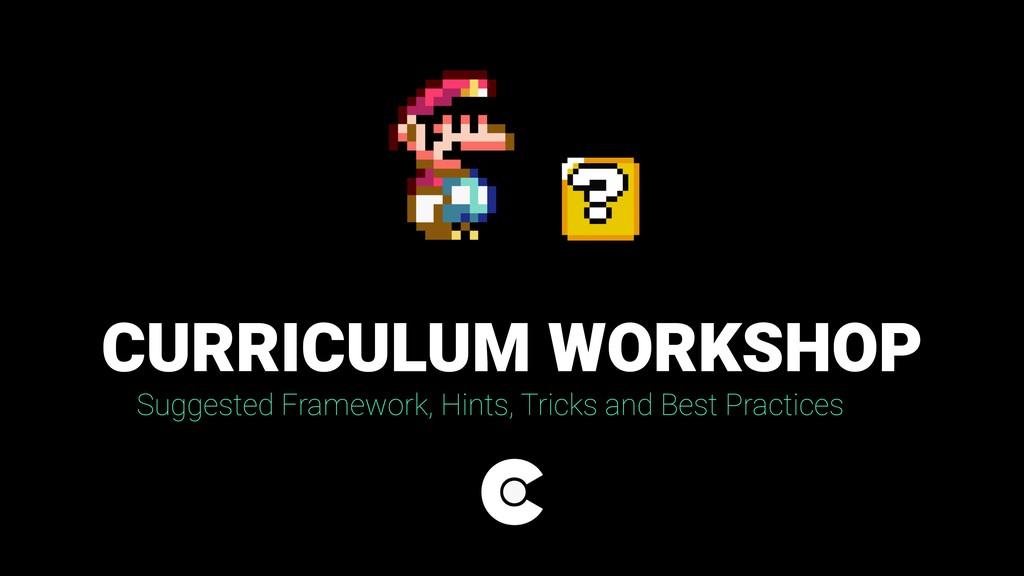 CURRICULUM WORKSHOP Suggested Framework, Hints,...
