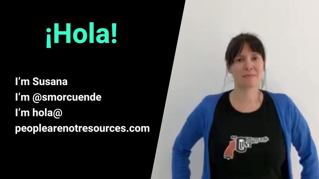 ¡Hola! I'm Susana I'm @smorcuende I'm hola@ peo...