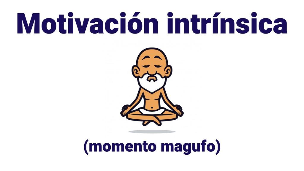 Motivación intrínsica (momento magufo)