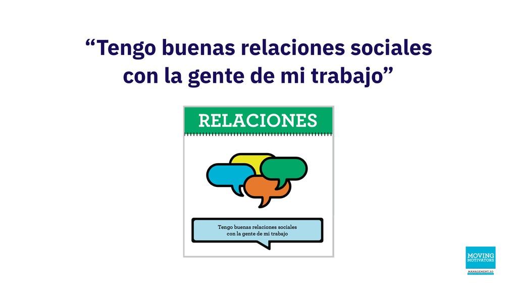 """""""Tengo buenas relaciones sociales con la gente ..."""