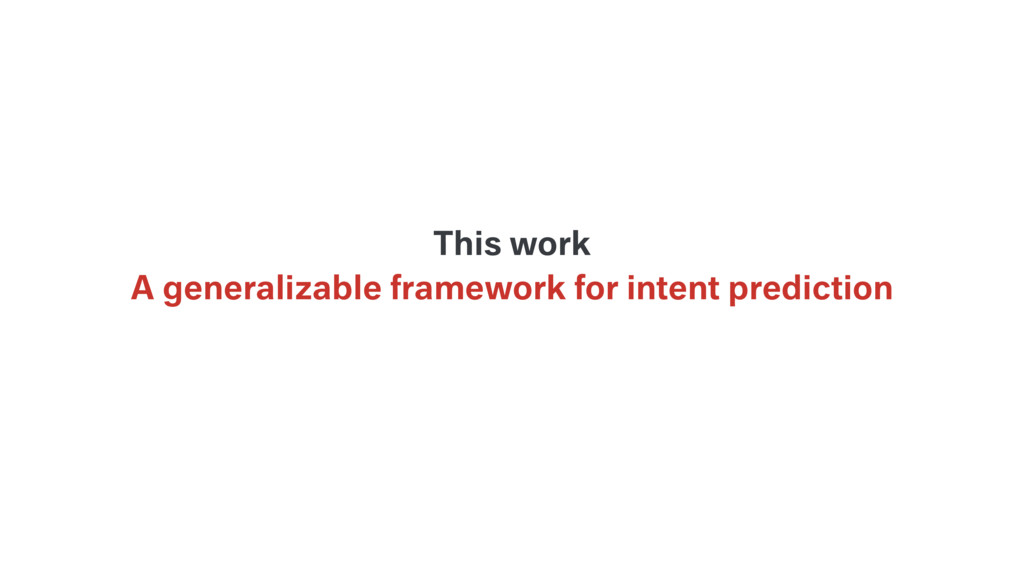 A generalizable framework for intent prediction...