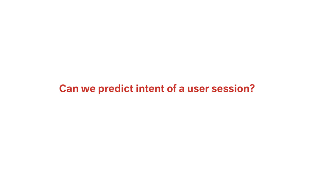 Can we predict intent of a user session?