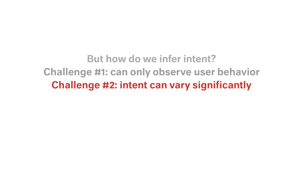 Challenge #2: intent can vary significantly Chal...