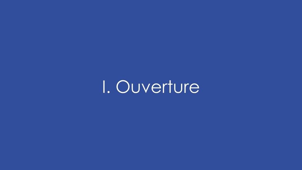 I. Ouverture