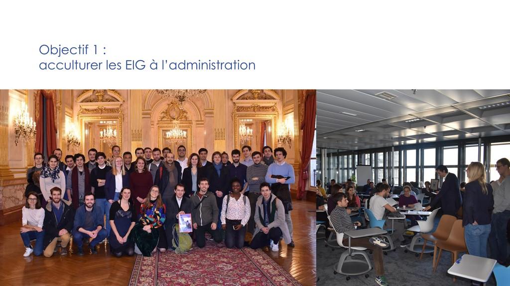 Objectif 1 : acculturer les EIG à l'administrat...