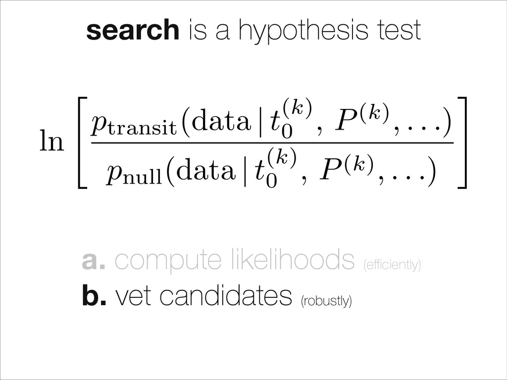 search is a hypothesis test a. compute likeliho...