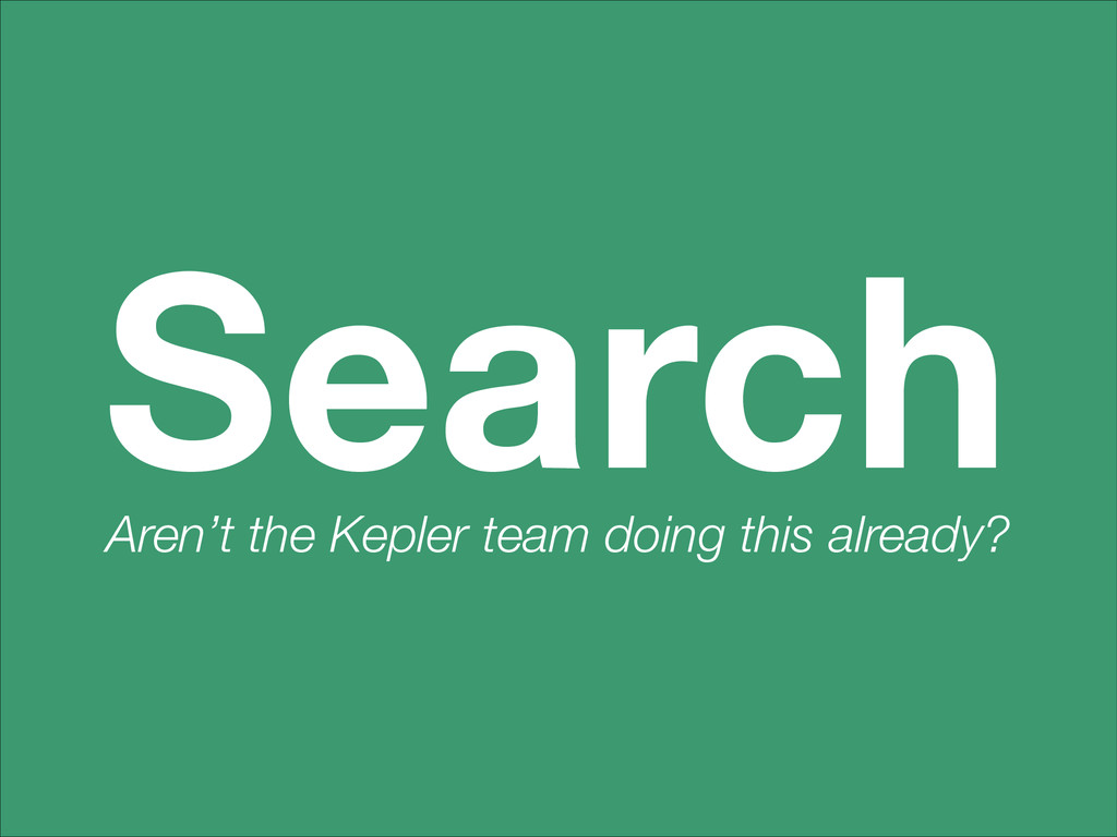 Search Aren't the Kepler team doing this alread...