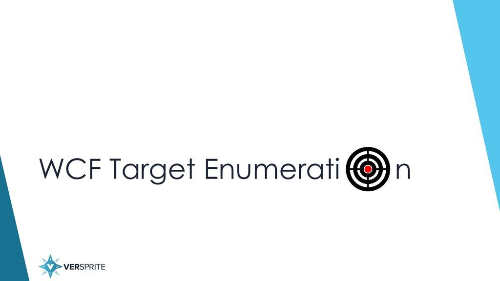 WCF Target Enumerati n