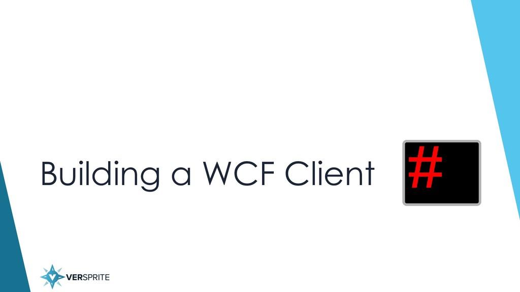 Building a WCF Client
