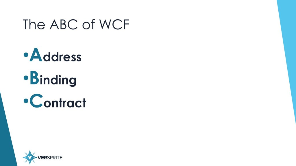 The ABC of WCF •Address •Binding •Contract