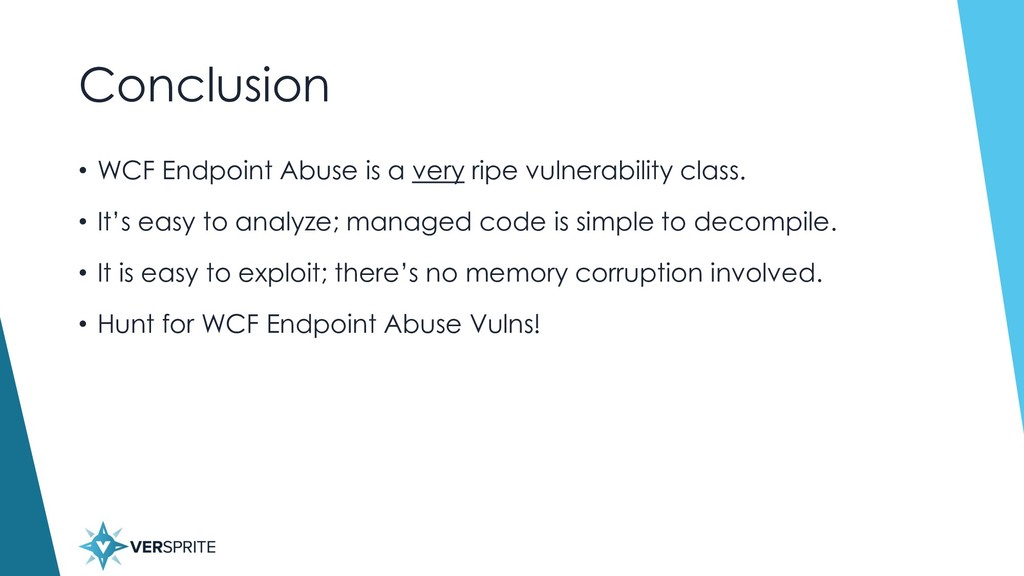 Conclusion • WCF Endpoint Abuse is a very ripe ...