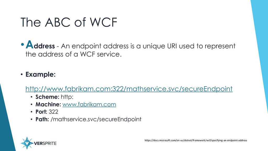 The ABC of WCF •Address - An endpoint address i...